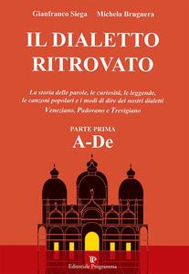 Il dialetto ritrovato veneziano, padovano, trevigiano. Vol. 1