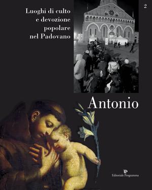 Luoghi di culto e di devozione nel padovano. Vol. 2: Antonio.