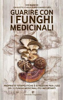 Guarire con i funghi medicinali. Proprietà terapeutiche e istruzioni per luso dei 12 funghi medicinali più importanti.pdf