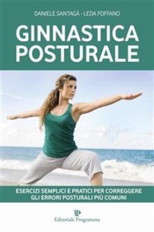 Ginnastica posturale. Esercizi semplici e pratici per correggere gli errori posturali più comuni - Leda Foffano,Daniele Santagà - ebook