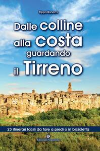 Dalle colline alla costa guardando il Tirreno. 23 itinerari facili da fare a piedi o in bicicletta