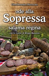 Ode alla sopressa. Salama regina. Con le ricette di Bruno Bassetto - Mazzocato Gian Domenico - wuz.it