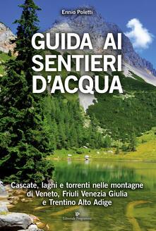 Radiospeed.it Guida ai sentieri d'acqua. Cascate, laghi e torrenti nelle montagne di Veneto, Friuli Venezia Giulia e Trentino Alto Adige Image
