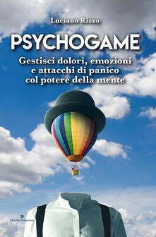 Psychogame. Gestisci dolori, emozioni e attacchi di panico col potere della mente - Luciano Rizzo - copertina