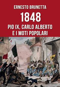1848. Pio IX, Carlo Alberto e i moti popolari - Brunetta Ernesto - wuz.it
