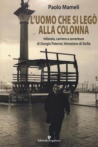 L' uomo che si legò alla colonna. Infanzia, carriera e avventure di Giorgio Paternò, veneziano di Sicilia