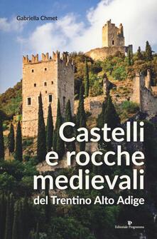 Castelli e rocche medievali del Trentino Alto Adige - Gabriella Chmet - copertina
