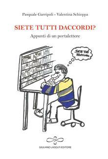 Siete tutti daccordi? Appunti di un portalettere - Pasquale Garripoli,Valentina Schioppa - copertina