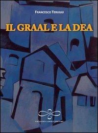 Il Il Graal e la dea - Teruggi Francesco - wuz.it