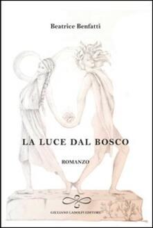 La luce dal bosco - Beatrice Benfatti - copertina