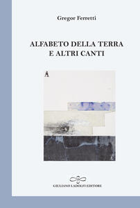 Alfabeto della terra e altri canti - Gregor Ferretti - copertina