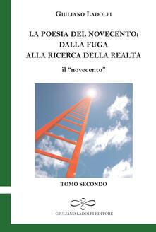 La poesia del Novecento. Dalla fuga alla ricerca della parola. Il «novecento». Vol. 2 - Giuliano Ladolfi - copertina