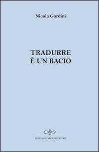 Libro Tradurre è un bacio Nicola Gardini