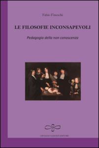 Le filosofie inconsapevoli. Pedagogia della non conoscenza