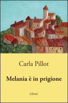 Melania è in prigione - Carla Pillot - copertina