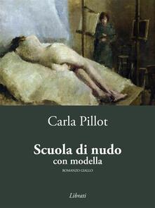 Scuola di nudo con modella - Carla Pillot - ebook