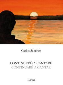 Continuerò a cantare - Carlos Sánchez - ebook