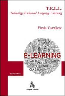 T.E.L.L. Technology enhanced language learning. Il contributo della tecnologia nell'apprendimento della seconda lingua - Flavia Cavaliere - copertina