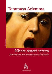 Niente resterà intatto. Introduzione non-convenzionale alla filosofia - Tommaso Ariemma - copertina