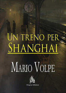 Un treno per Shanghai - Mario Volpe - copertina