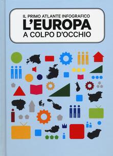 Listadelpopolo.it L' Europa a colpo d'occhio. Il primo atlante infografico. Ediz. illustrata Image
