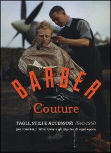 Radiospeed.it Barber couture. Tagli, stili e accessori (1940-1960). Per i rocker, i latin lover e gli hipster di ogni epoca Image