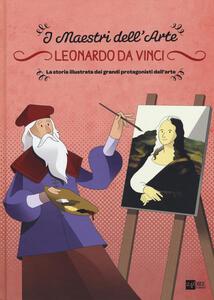 Leonardo da Vinci. La storia illustrata dei grandi protagonisti dell'arte