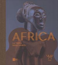 Africa. La terra degli spiriti. Catalogo della mostra (Milano, 18 marzo-30 luglio 2015). Ediz. illustrata - - wuz.it