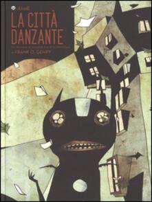 La città danzante. Un demone in vacanza tra le architetture di Frank O. Gehry - Akab - copertina