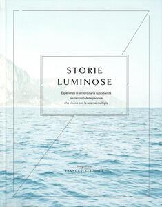 Libro Storie luminose. Esperienze di straordinaria quotidianità nei racconti delle persone che vivono con la sclerosi multipla