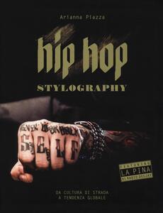 Libro Hip hop stylography. Da cultura di strada a tendenza globale