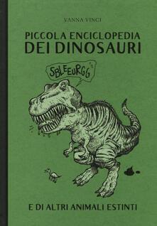 Piccola enciclopedia dei dinosauri e di altri animali estinti. Ediz. a colori - Vanna Vinci - copertina