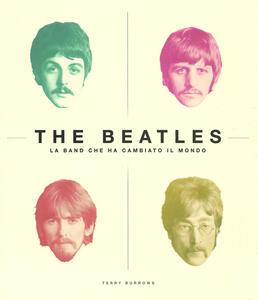 The Beatles. La band che ha cambiato il mondo. Ediz. illustrata - Terry Burrows - copertina