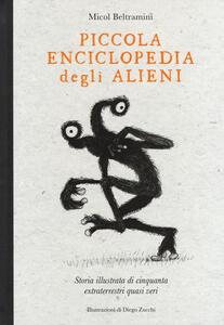 Libro Piccola enciclopedia degli alieni. Storia illustrata di cinquanta extraterrestri quasi veri Micol Arianna Beltramini