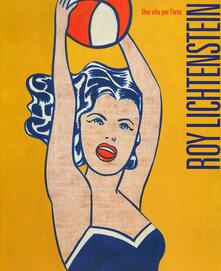 Ristorantezintonio.it Roy Lichtenstein. Una vita per l'arte. Ediz. illustrata Image