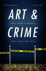 Art & crime. Furti, plagi e misfatti nella storia dell'arte