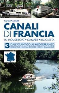 Canali di Francia. In houseboat, camper, bicicletta. Vol. 3: Dall'Atlantico al Mediterraneo.