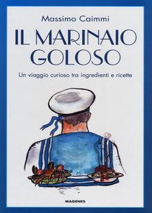 Il marinaio goloso. Un viaggio curioso tra ingredienti e ricette.pdf