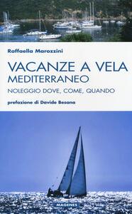 Libro Vacanze a vela. Mediterraneo. Noleggio dove, come, quando Raffaella Marozzini
