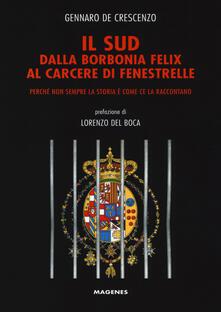 Il Sud dalla Borbonia felix al carcere di Fenestrelle. Perché non sempre la storia è come ce la raccontano - Gennaro De Crescenzo - copertina