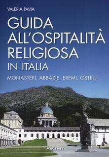 Guida all'ospitalità religiosa in Italia. Monasteri, abbazie, eremi, ostelli - Valeria Pavia - copertina