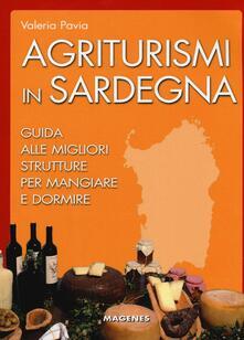 Agriturismi in Sardegna. Guida alle migliori struttre per mangiare e dormire - Valeria Pavia - copertina