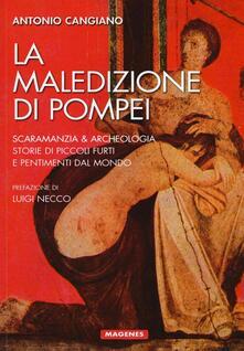 La maledizione di Pompei. Scaramanzia & archeologia. Storia di piccoli furti e pentimenti dal mondo - Antonio Cangiano - copertina