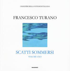 Libro Scatti sommersi. I maestri della fotosub italiana. Ediz. illustrata. Vol. 1: Francesco Turano. Francesco Turano