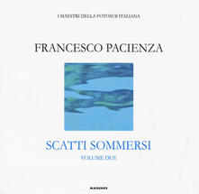 Scatti sommersi. I maestri della fotosub italiana. Ediz. illustrata. Vol. 2: Francesco Pacienza..pdf