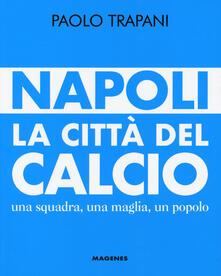 Festivalpatudocanario.es Napoli. La città del calcio. Una squadra, una maglia, un popolo Image