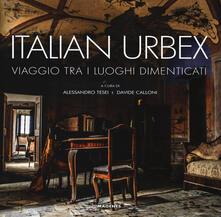 Italian urbex. Viaggio tra i luoghi dimenticati. Ediz. illustrata - copertina