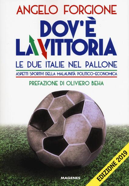 Dov'è la vittoria. Le due Italie nel pallone. Aspetti sportivi della malaunità politico-economica - Angelo Forgione - copertina