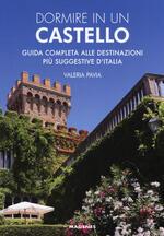 Dormire in un castello. Guida completa alle destinazioni più suggestive d'Italia