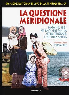Steamcon.it La questione meridionale. Nata nel 1861 per risolvere quella settentrionale, e tuttora aperta. Enciclopedia storica del Sud della penisola italica Image